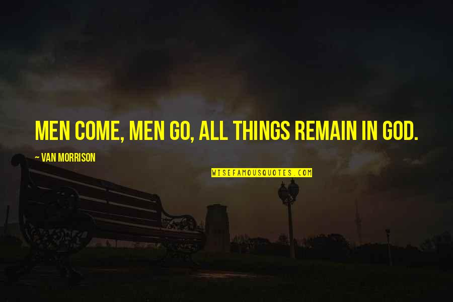 Good Family Communication Quotes By Van Morrison: Men come, men go, all things remain in