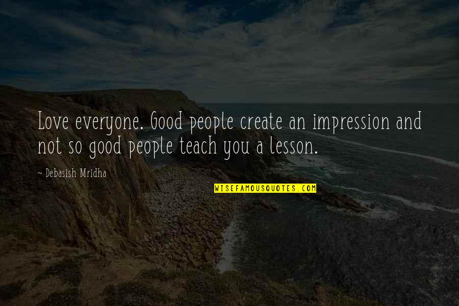 Good First Impressions Quotes By Debasish Mridha: Love everyone. Good people create an impression and