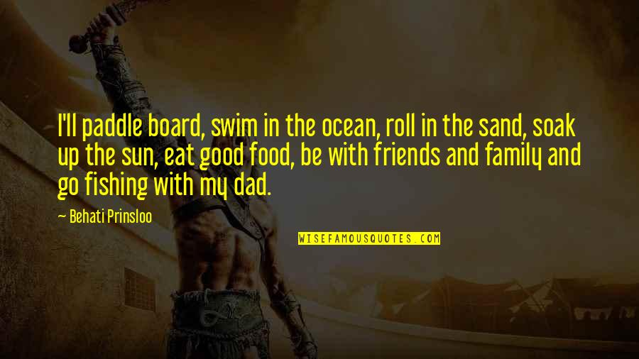 Good Food With Good Friends Quotes By Behati Prinsloo: I'll paddle board, swim in the ocean, roll