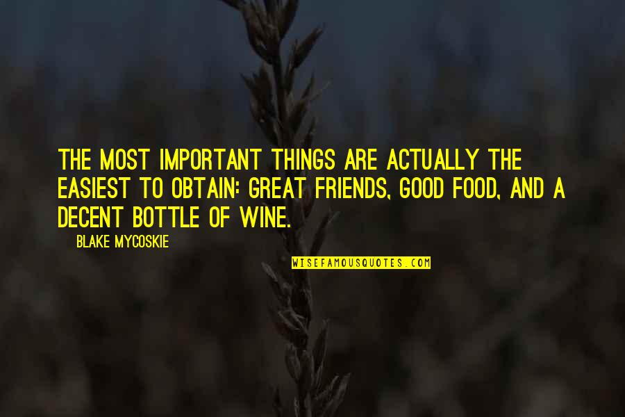 Good Food With Good Friends Quotes By Blake Mycoskie: The most important things are actually the easiest