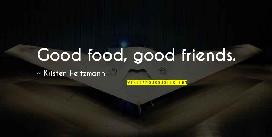 Good Food With Good Friends Quotes By Kristen Heitzmann: Good food, good friends.