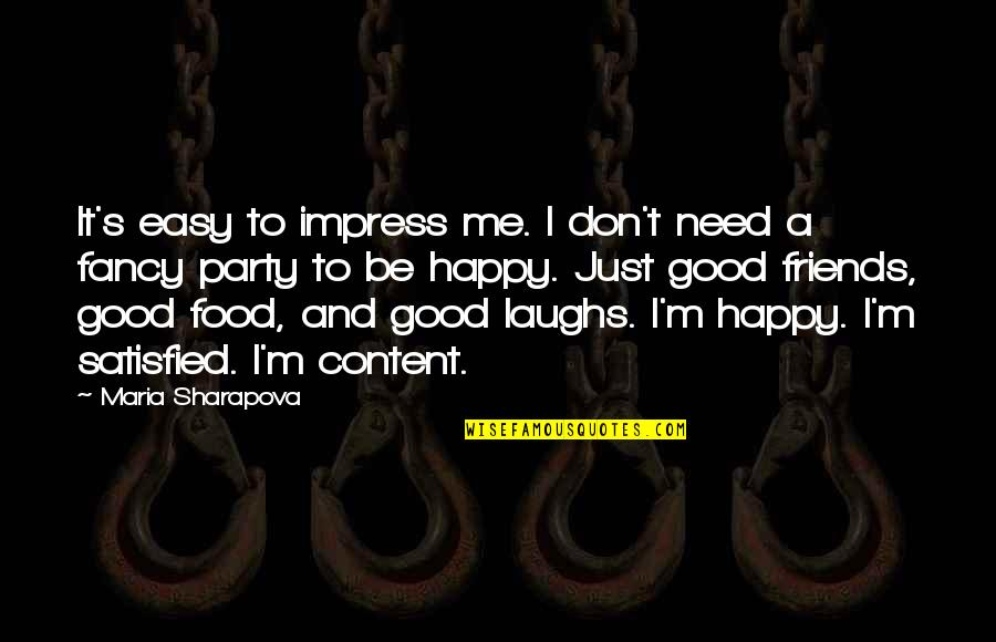 Good Food With Good Friends Quotes By Maria Sharapova: It's easy to impress me. I don't need