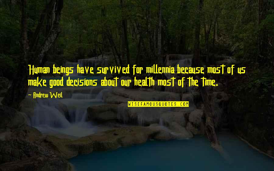 Good For Health Quotes By Andrew Weil: Human beings have survived for millennia because most