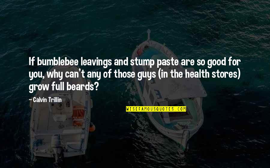 Good For Health Quotes By Calvin Trillin: If bumblebee leavings and stump paste are so