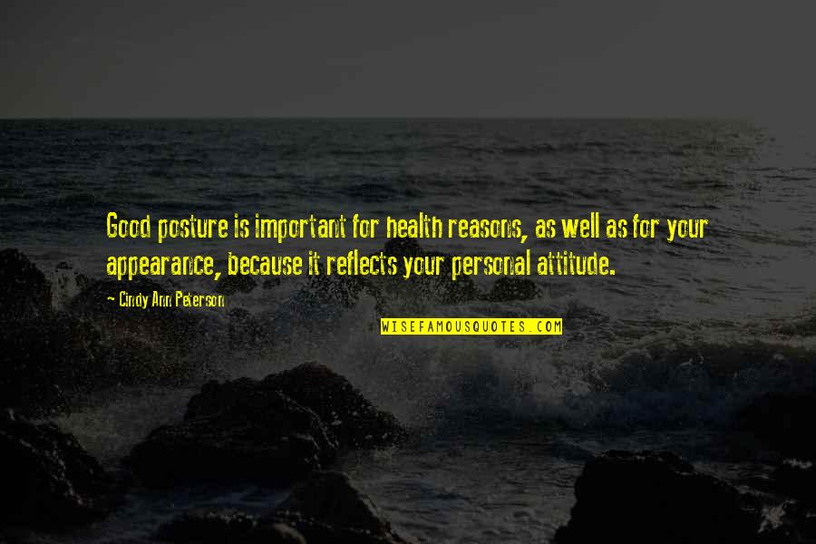 Good For Health Quotes By Cindy Ann Peterson: Good posture is important for health reasons, as