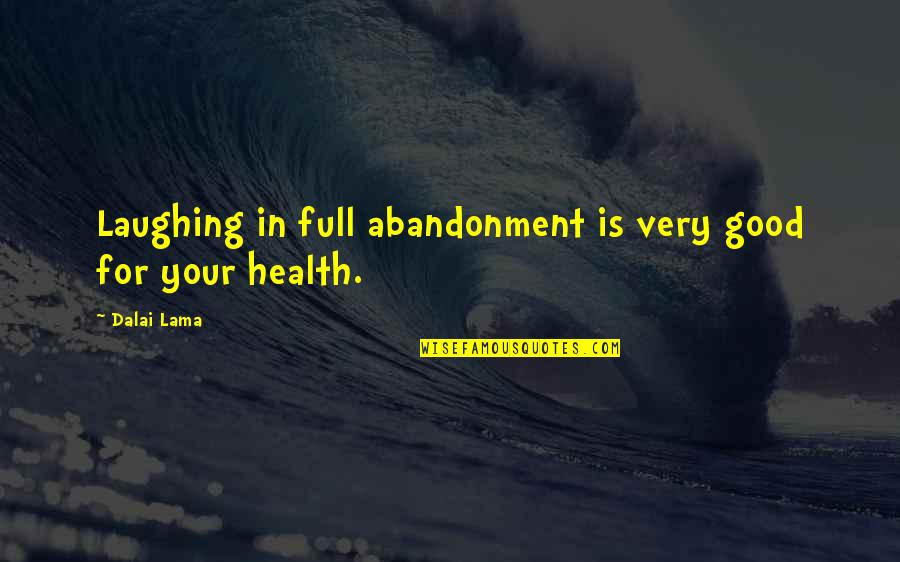 Good For Health Quotes By Dalai Lama: Laughing in full abandonment is very good for