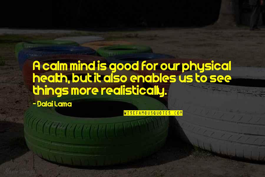 Good For Health Quotes By Dalai Lama: A calm mind is good for our physical
