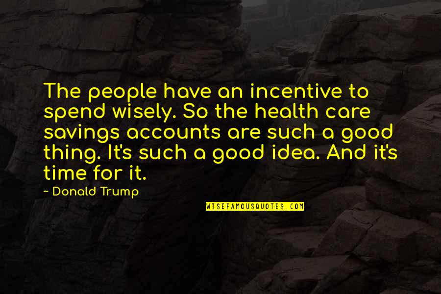 Good For Health Quotes By Donald Trump: The people have an incentive to spend wisely.