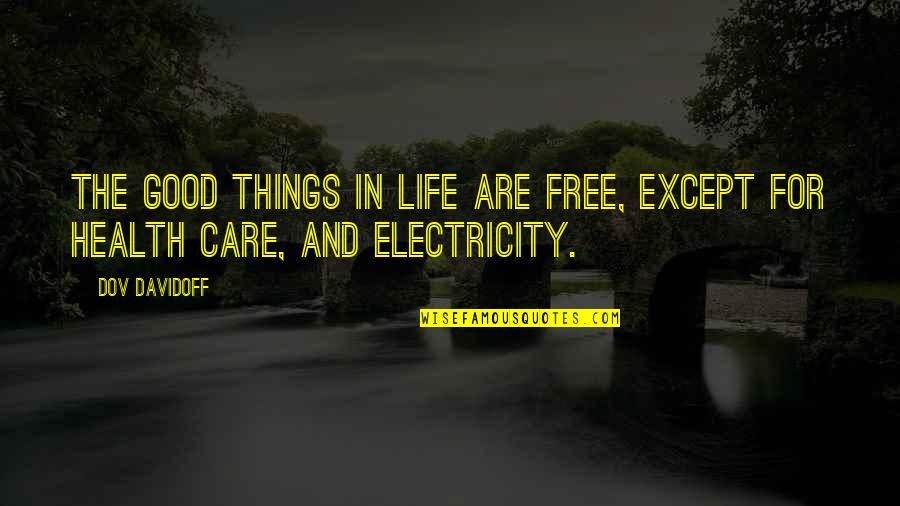 Good For Health Quotes By Dov Davidoff: The good things in life are free, except