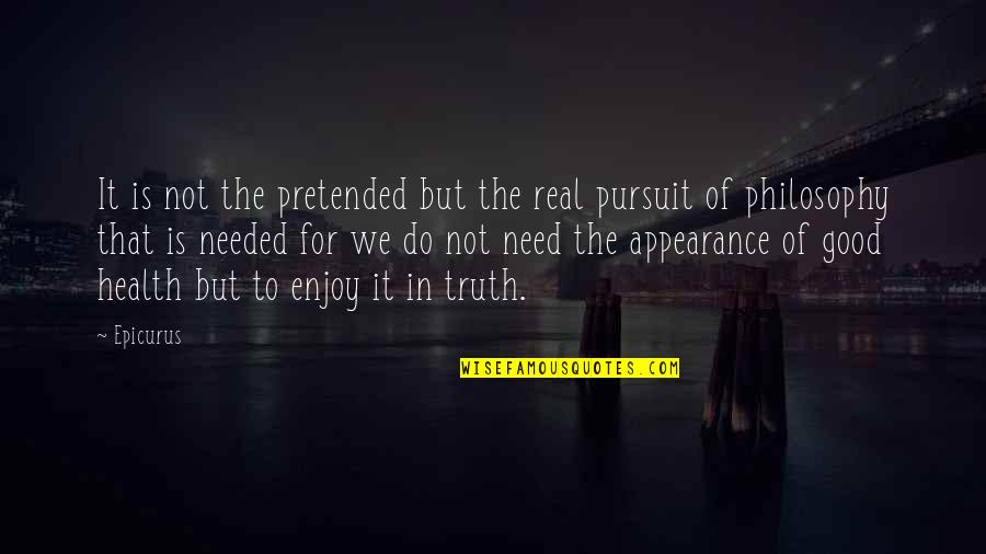 Good For Health Quotes By Epicurus: It is not the pretended but the real