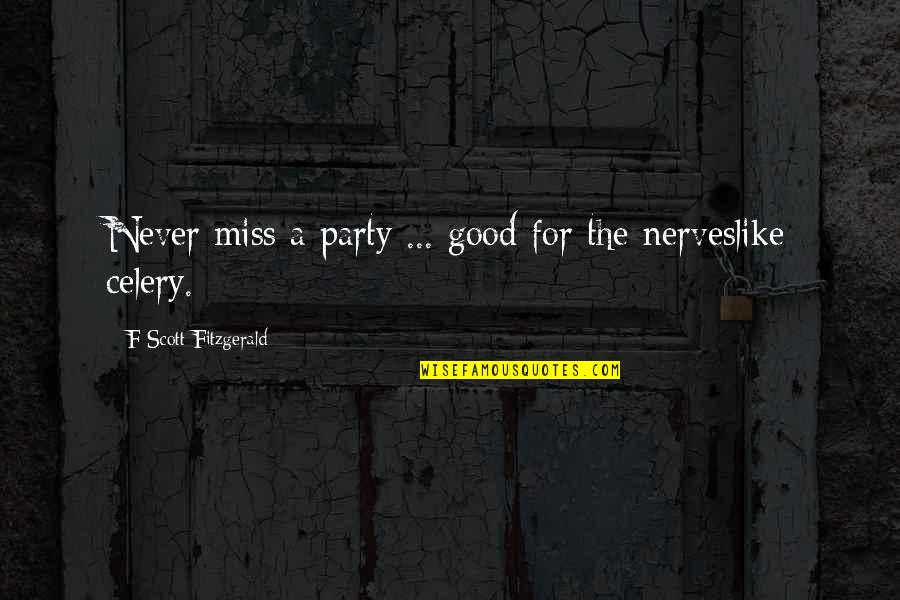 Good For Health Quotes By F Scott Fitzgerald: Never miss a party ... good for the