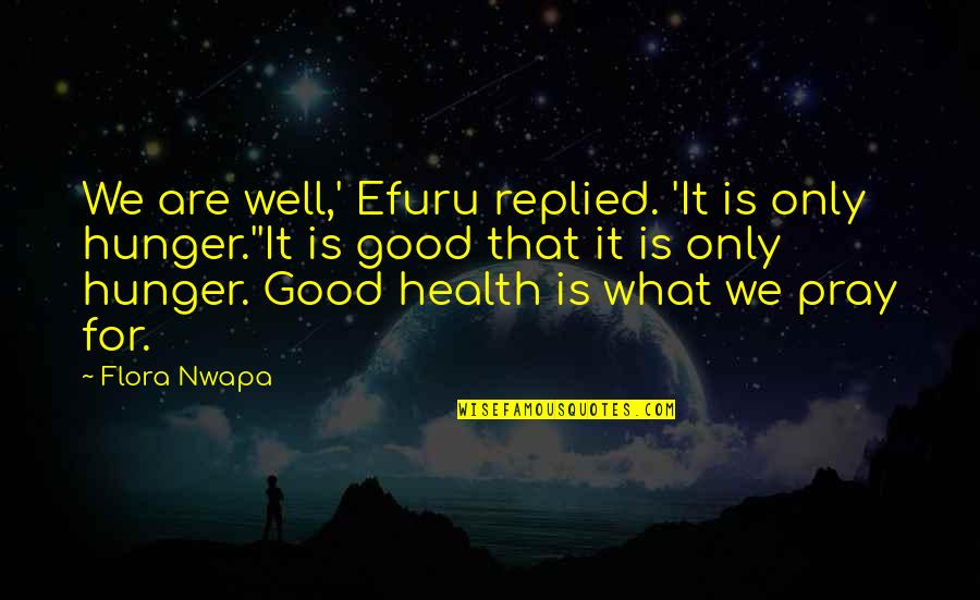 Good For Health Quotes By Flora Nwapa: We are well,' Efuru replied. 'It is only