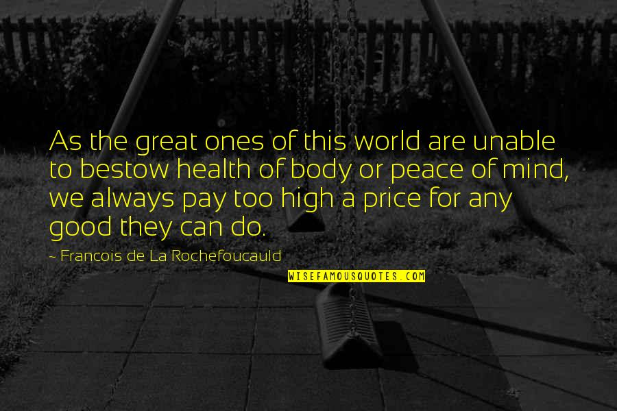 Good For Health Quotes By Francois De La Rochefoucauld: As the great ones of this world are