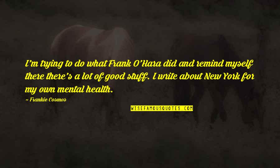 Good For Health Quotes By Frankie Cosmos: I'm trying to do what Frank O'Hara did