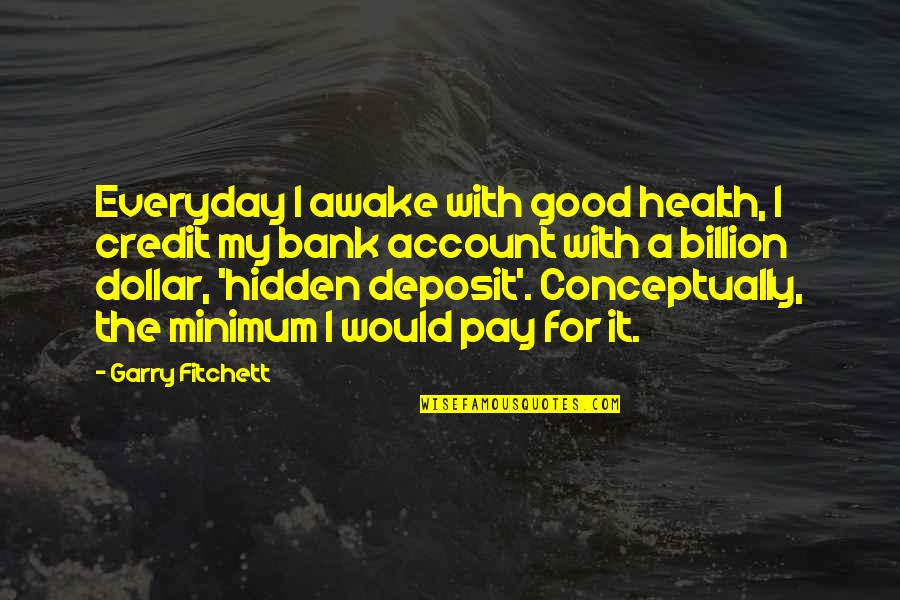 Good For Health Quotes By Garry Fitchett: Everyday I awake with good health, I credit