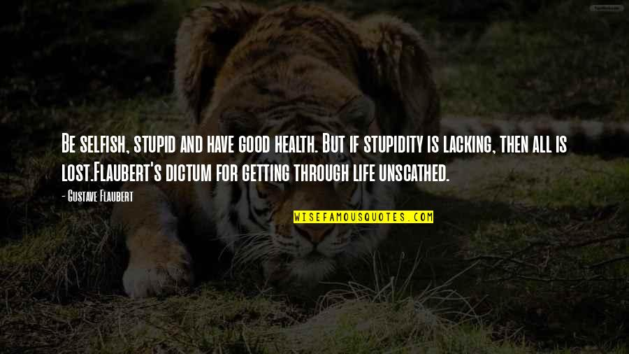 Good For Health Quotes By Gustave Flaubert: Be selfish, stupid and have good health. But