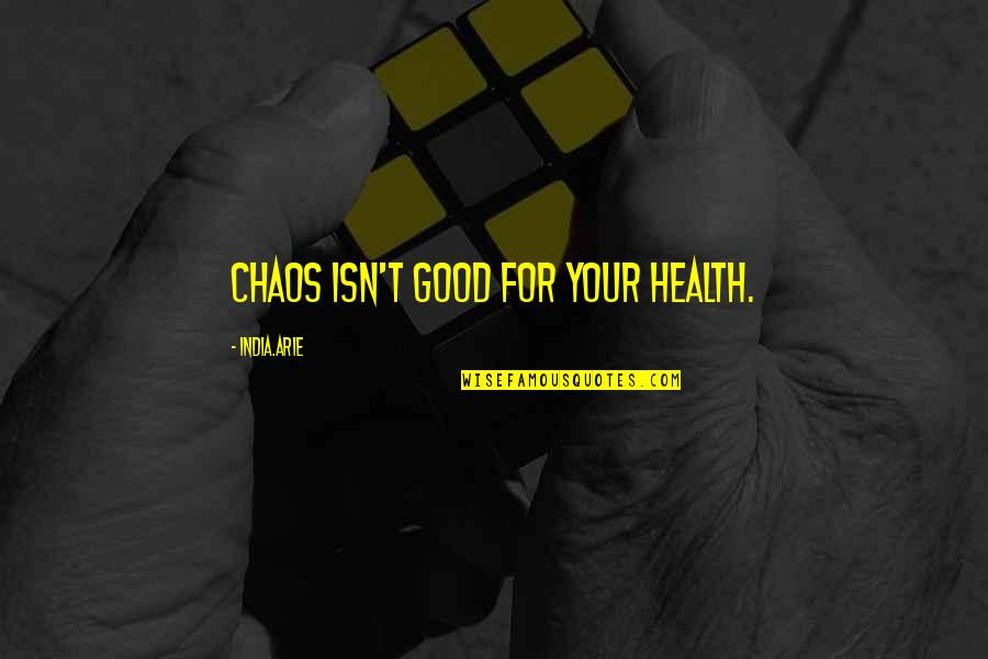 Good For Health Quotes By India.Arie: Chaos isn't good for your health.