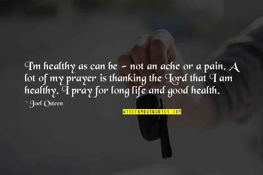 Good For Health Quotes By Joel Osteen: I'm healthy as can be - not an