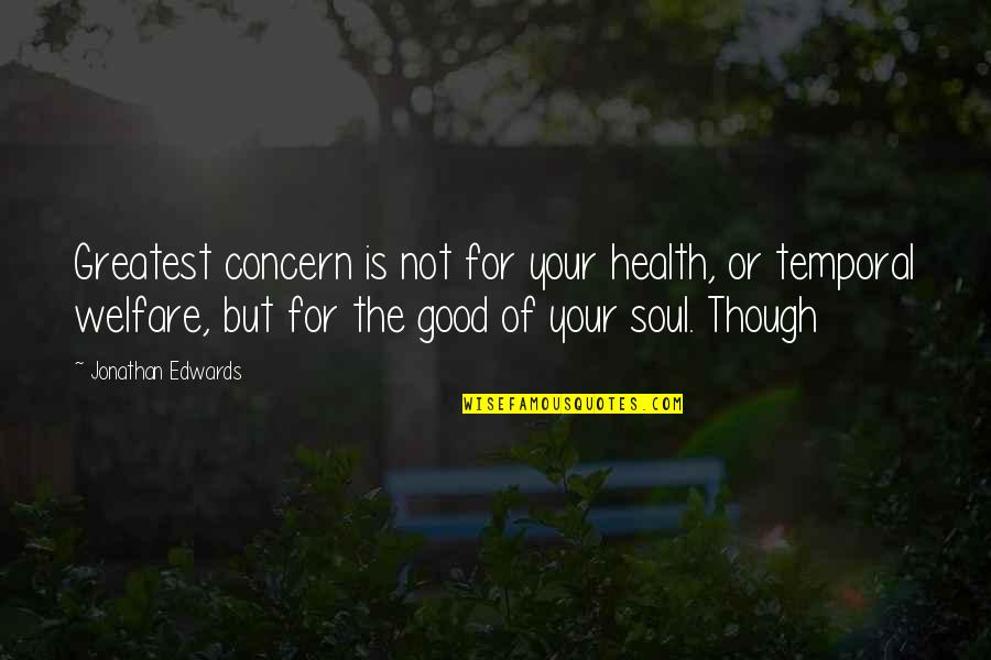 Good For Health Quotes By Jonathan Edwards: Greatest concern is not for your health, or
