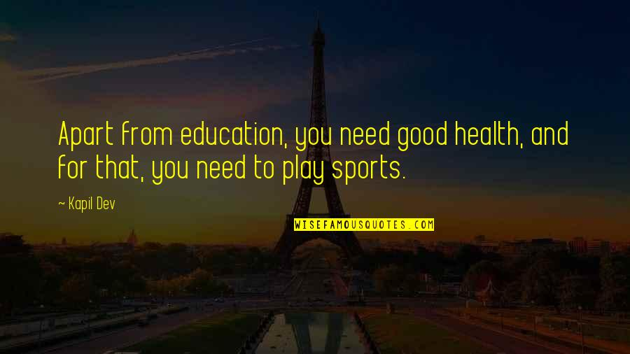Good For Health Quotes By Kapil Dev: Apart from education, you need good health, and