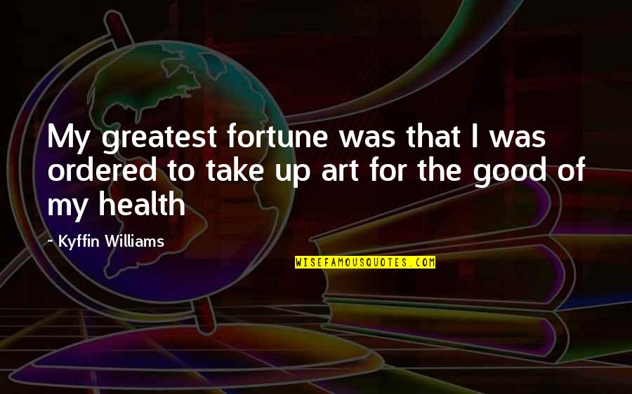 Good For Health Quotes By Kyffin Williams: My greatest fortune was that I was ordered