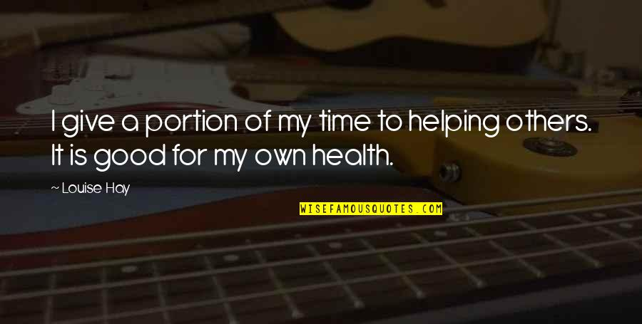 Good For Health Quotes By Louise Hay: I give a portion of my time to