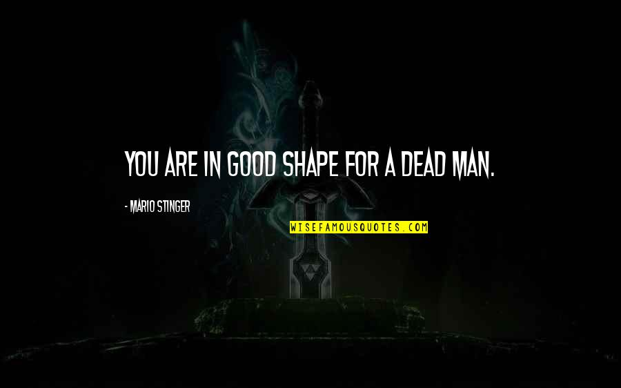 Good For Health Quotes By Mario Stinger: You are in good shape for a dead