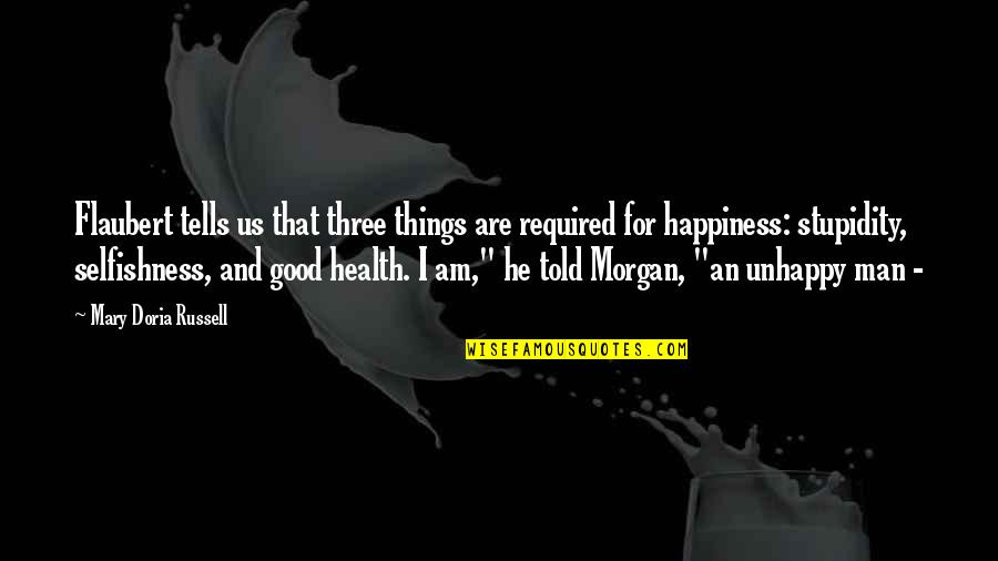 Good For Health Quotes By Mary Doria Russell: Flaubert tells us that three things are required