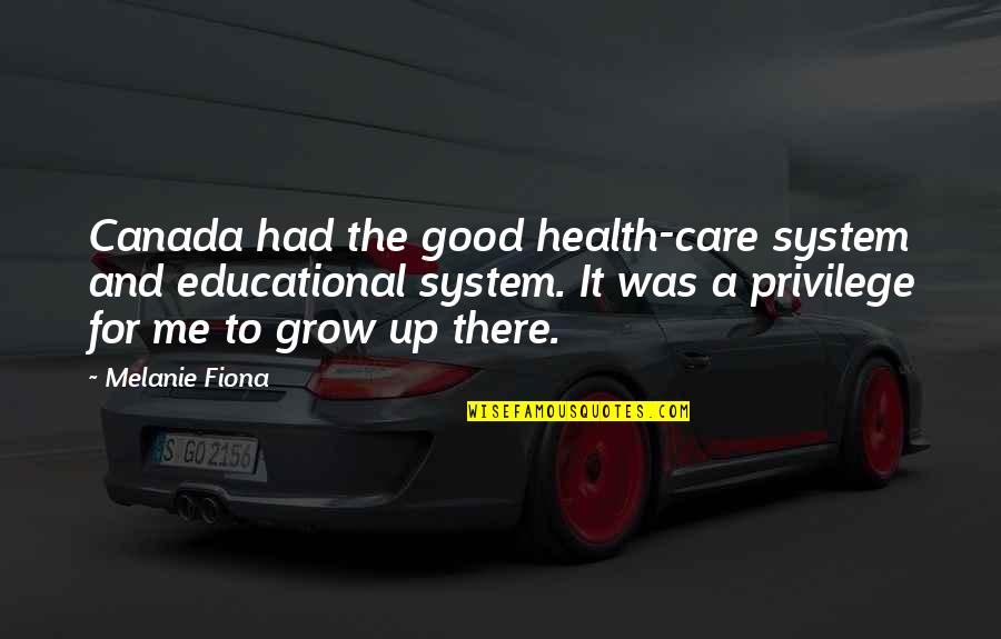 Good For Health Quotes By Melanie Fiona: Canada had the good health-care system and educational
