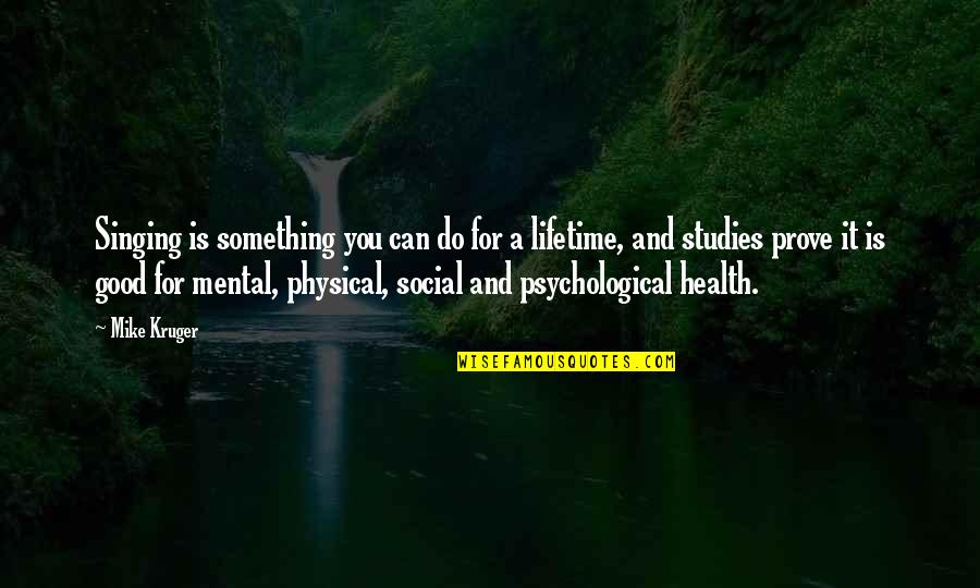 Good For Health Quotes By Mike Kruger: Singing is something you can do for a