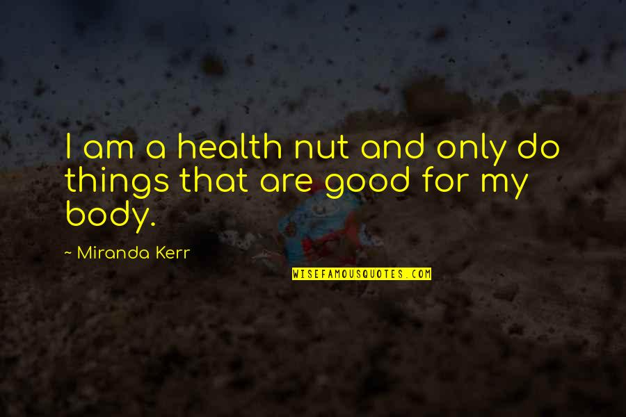 Good For Health Quotes By Miranda Kerr: I am a health nut and only do