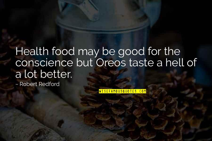 Good For Health Quotes By Robert Redford: Health food may be good for the conscience