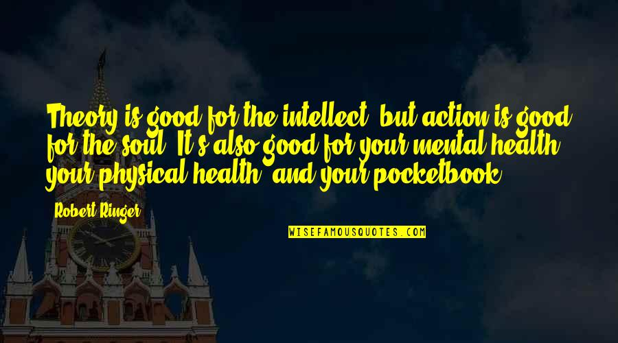Good For Health Quotes By Robert Ringer: Theory is good for the intellect, but action