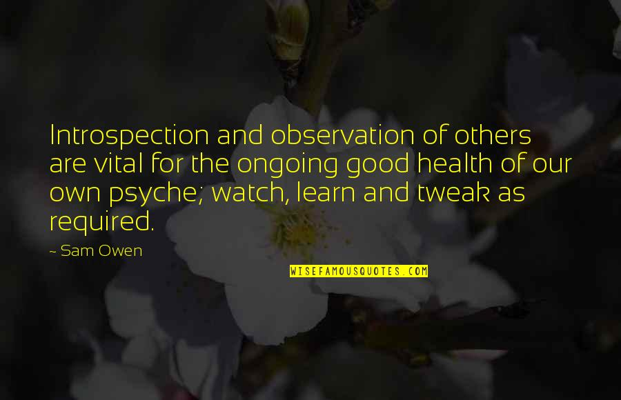 Good For Health Quotes By Sam Owen: Introspection and observation of others are vital for