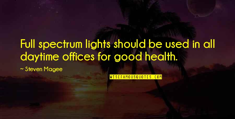 Good For Health Quotes By Steven Magee: Full spectrum lights should be used in all