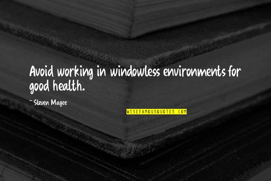Good For Health Quotes By Steven Magee: Avoid working in windowless environments for good health.