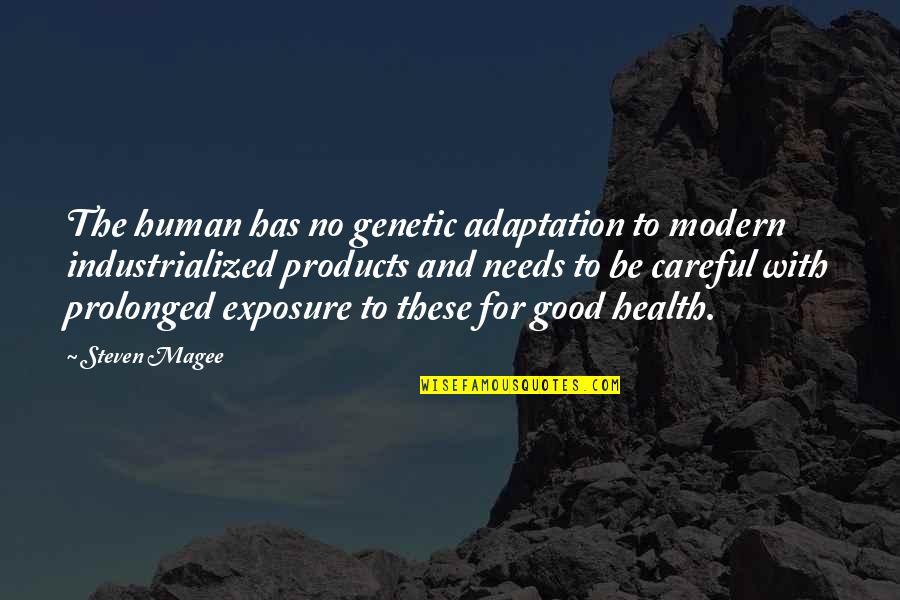 Good For Health Quotes By Steven Magee: The human has no genetic adaptation to modern