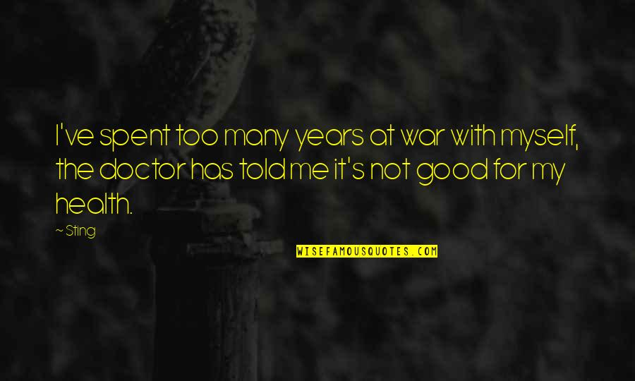 Good For Health Quotes By Sting: I've spent too many years at war with