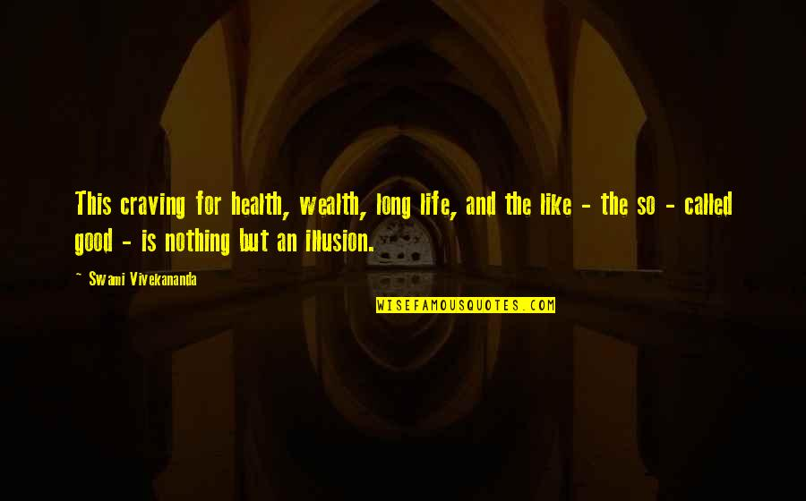 Good For Health Quotes By Swami Vivekananda: This craving for health, wealth, long life, and