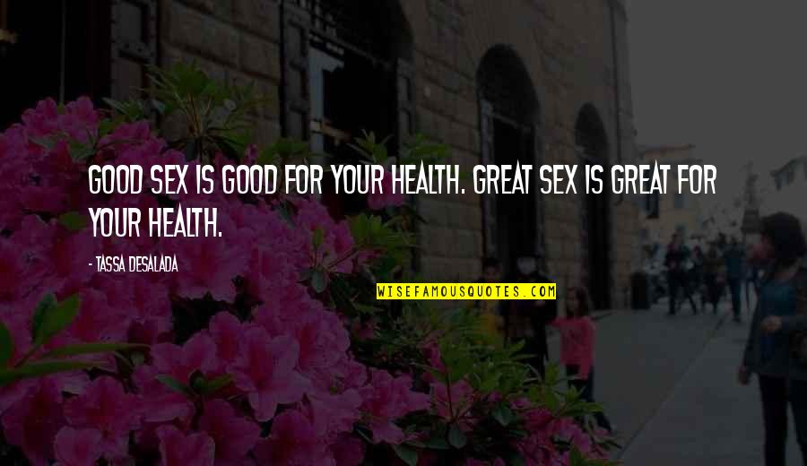 Good For Health Quotes By Tassa Desalada: Good sex is good for your health. Great