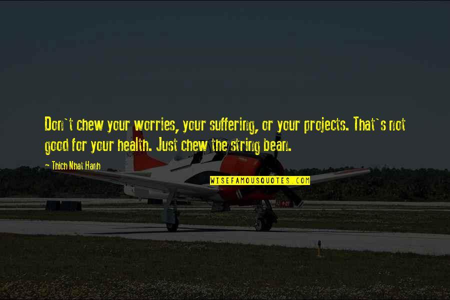 Good For Health Quotes By Thich Nhat Hanh: Don't chew your worries, your suffering, or your