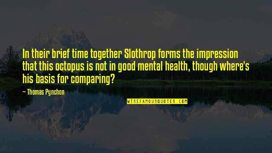 Good For Health Quotes By Thomas Pynchon: In their brief time together Slothrop forms the