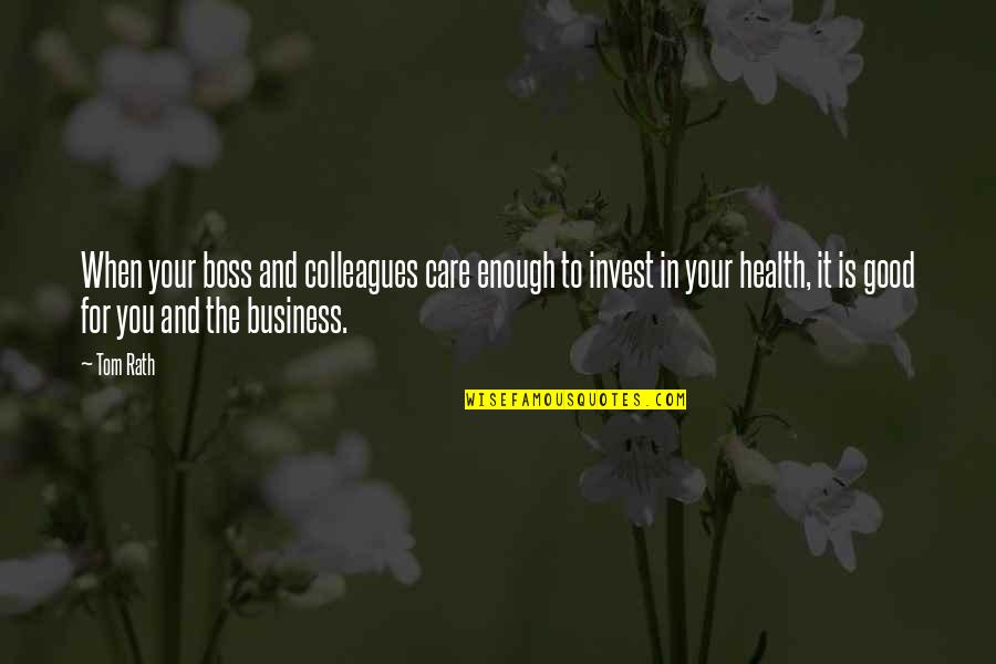 Good For Health Quotes By Tom Rath: When your boss and colleagues care enough to