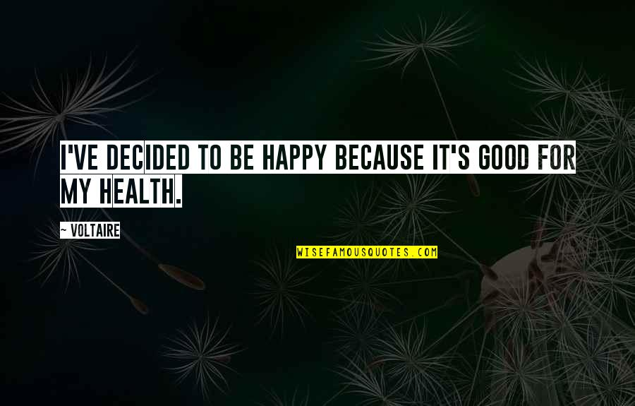 Good For Health Quotes By Voltaire: I've decided to be happy because it's good