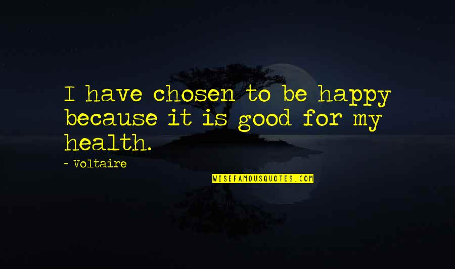 Good For Health Quotes By Voltaire: I have chosen to be happy because it