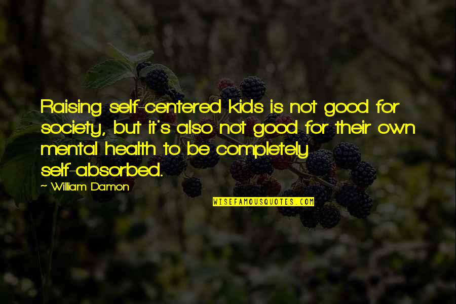 Good For Health Quotes By William Damon: Raising self-centered kids is not good for society,