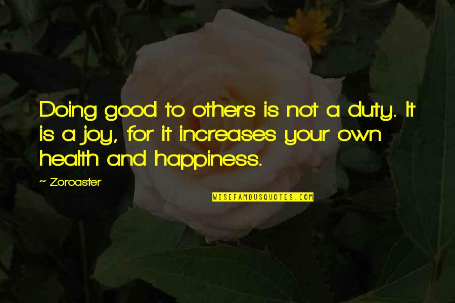 Good For Health Quotes By Zoroaster: Doing good to others is not a duty.