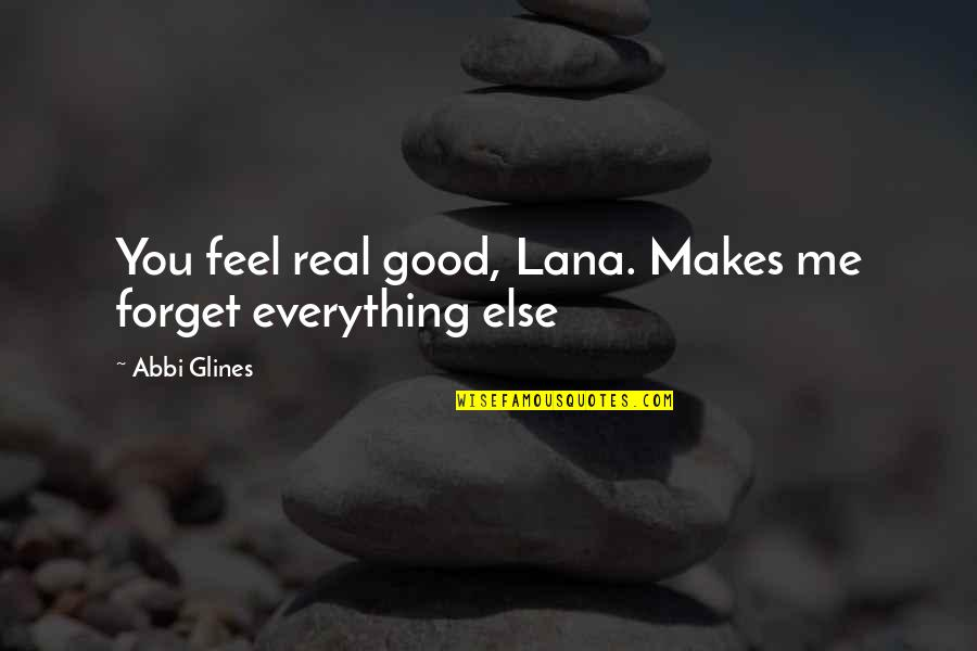 Good Forget You Quotes By Abbi Glines: You feel real good, Lana. Makes me forget