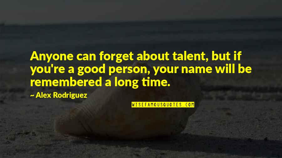 Good Forget You Quotes By Alex Rodriguez: Anyone can forget about talent, but if you're