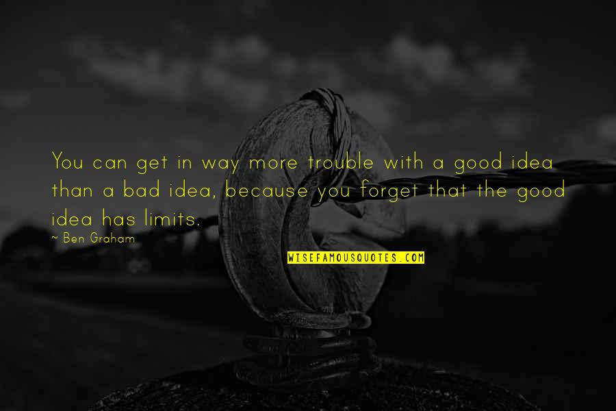 Good Forget You Quotes By Ben Graham: You can get in way more trouble with